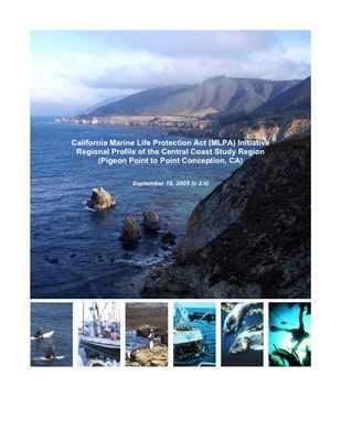 California Marine Life Protection Act Initiative Regional Profile of the Central Coast Study Region: Pigeon Point to Point Conception, CA