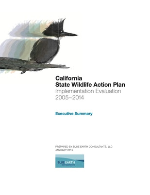 Executive Summary for the California State Wildlife Action Plan: Implementation Evaluation 2004�2014